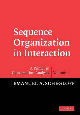 Sequence Organization in Interaction: Volume 1 by Emanuel A Schegloff