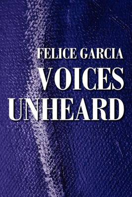 Voices Unheard by Felice S. Garcia image
