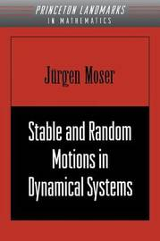 Stable and Random Motions in Dynamical Systems by Jurgen Moser