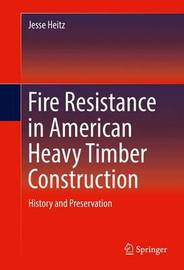 Fire Resistance in American Heavy Timber Construction by Jesse Heitz