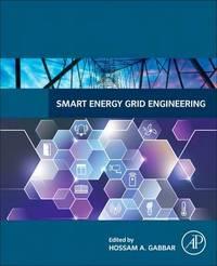 Smart Energy Grid Engineering by Hossam A. Gabbar