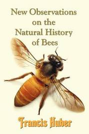 New Observations on the Natural History of Bees by Francis (Francois) Huber