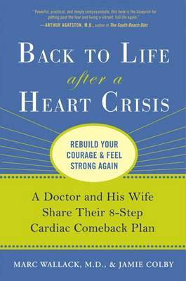 Back to Life After a Heart Crisis: A Doctor and His Wife Share Their 8-Step Cardiac Comeback Plan by Marc Wallack, M.D.