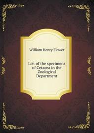 List of the Specimens of Cetacea in the Zoological Department by William Henry Flower