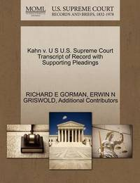 Kahn V. U S U.S. Supreme Court Transcript of Record with Supporting Pleadings by Richard E Gorman