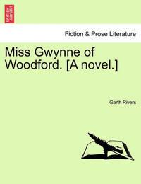 Miss Gwynne of Woodford. a Novel. by Garth Rivers