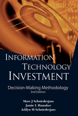 Information Technology Investment: Decision-making Methodology (2nd Edition) by Marc J Schniederjans