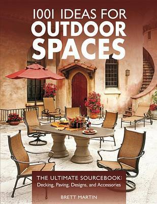 1001 Ideas for Outdoor Spaces by Brett Martin