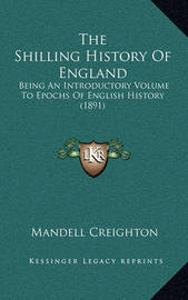 The Shilling History of England: Being an Introductory Volume to Epochs of English History (1891) by Mandell Creighton