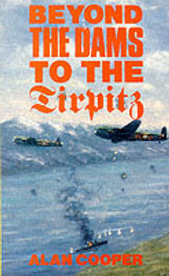"Beyond the Dams to the ""Tirpitz"" by Alan W. Cooper image"