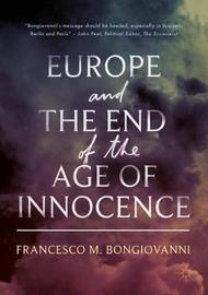 Europe and the End of the Age of Innocence by Francesco M. Bongiovanni