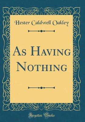 As Having Nothing (Classic Reprint) by Hester Caldwell Oakley