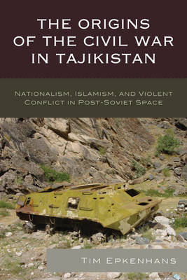 The Origins of the Civil War in Tajikistan by Tim Epkenhans image