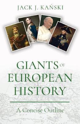 Giants of European History by Jack J Kanski