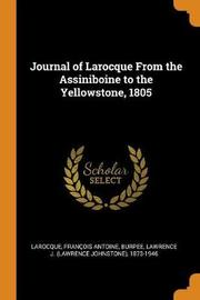 Journal of Larocque from the Assiniboine to the Yellowstone, 1805 by Francois Antoine Larocque