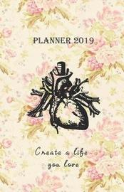 Planner 2019 Create a Life You Love by Rainbow Notebooks
