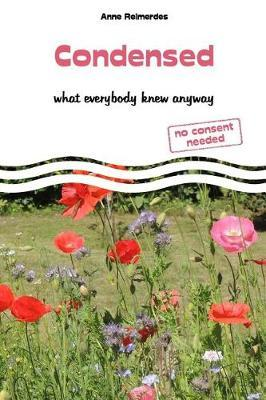 Condensed - What everybody knew anyway by Anne Reimerdes