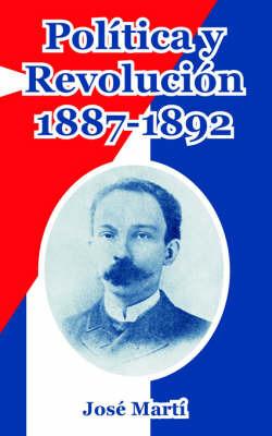 Politica Y Revolucion, 1887-1892 by Jose Marti image