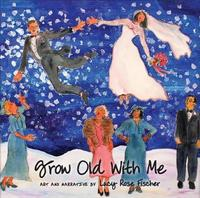 Grow Old with Me by Lucy Rose Fischer
