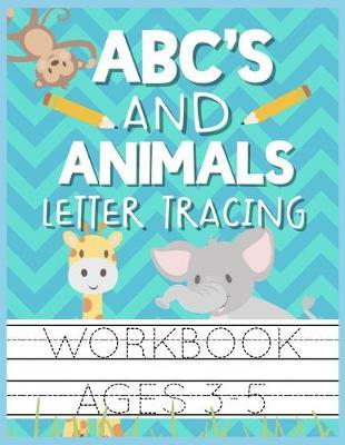 ABC's and Animals Letter Tracing Workbook Ages 3-5 by Christina Romero