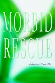 Morbid Rescue by Eleanor Calvillo