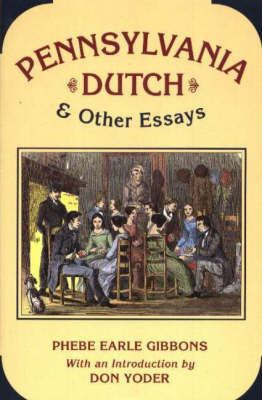 Pennsylvania Dutch and Other Essays by Phebe Earle Gibbons