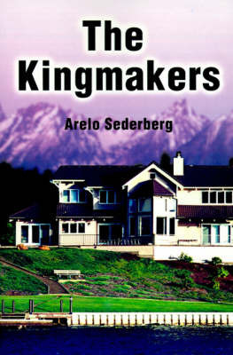 The Kingmakers by Arelo C Sederberg