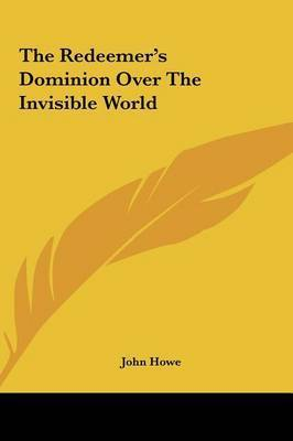 The Redeemer's Dominion Over the Invisible World by John Howe
