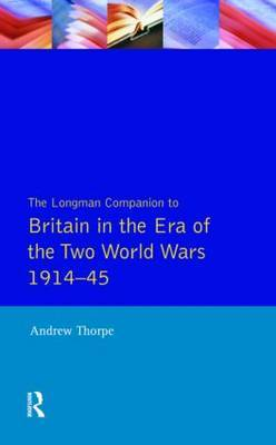 Longman Companion to Britain in the Era of the Two World Wars 1914-45, The by A Thorpe image