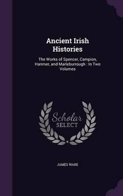 Ancient Irish Histories by James Ware
