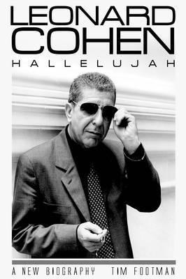 Leonard Cohen : Hallelujah : A New Biography by Tim Footman