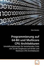 Programmierung Auf 64-Bit Und Multicore CPU Architekturen by Peter Dziedzic image