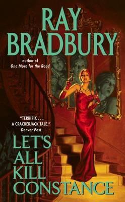 Let's All Kill Constance by Ray D Bradbury