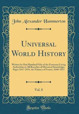 Universal World History, Vol. 8 by John Alexander Hammerton