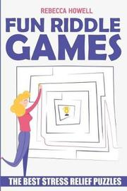Fun Riddle Games by Rebecca Howell