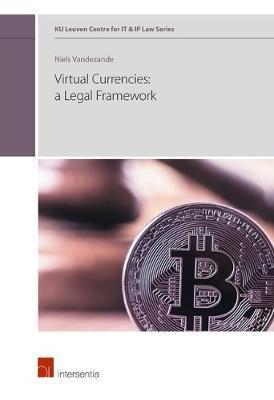 Virtual Currencies: A Legal Framework, Volume 1 by Niels Vandezande