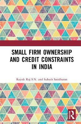 Small Firm Ownership and Credit Constraints in India by Rajesh Raj S.N.