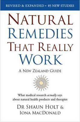 Natural Remedies That Really Work: A New Zealand Guide (Revised and Expanded) by Dr Shaun Holt