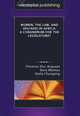 Women, the Law, and HIV/AIDS in Africa: A Conundrum for the Legislature? by Dora Mbanya