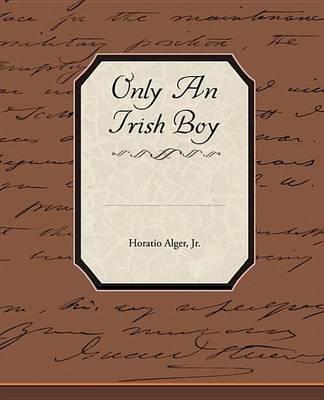 Only an Irish Boy by Horatio Alger Jr.