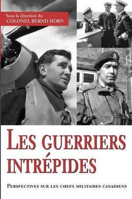 Les Guerriers Intrepides: Perspectives Sur Les Chefs Militaires Canadiens image