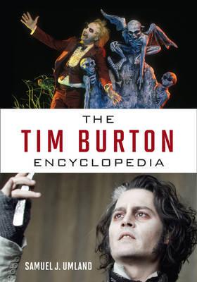 The Tim Burton Encyclopedia by Samuel J Umland