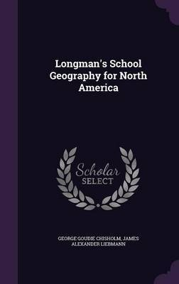Longman's School Geography for North America by George Goudie Chisholm image