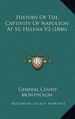 History of the Captivity of Napoleon at St. Helena V2 (1846) by General Count Montholon