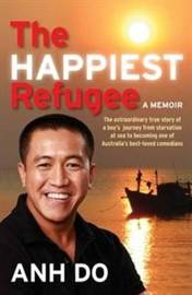 Happiest Refugee: My Journey from Tragedy to Comedy by Anh Do