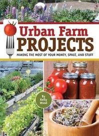 Urban Farm Projects by Kelly Wood