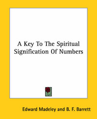 A Key to the Spiritual Signification of Numbers by B F Barrett