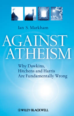 Against Atheism: Why Dawkins, Hitchens and Harris are Fundamentally Wrong by Ian S Markham image