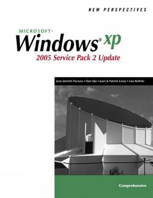 New Perspectives on Microsoft Windows XP,Comprehensive, 2005 Service Pack 2 Update: Comprehensive by Dan Oja