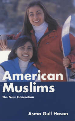 American Muslims: The New Generation by Asma Gull Hassan